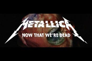 metallica Now That We're Dead видео