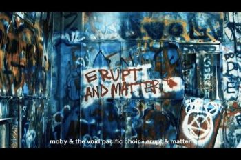 Moby & The Void Pacific Choir - Erupt & Matter клип
