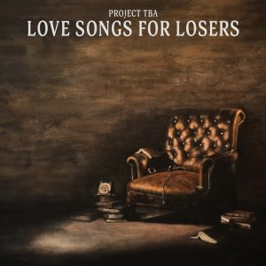 Project TBA - Love songs for losers
